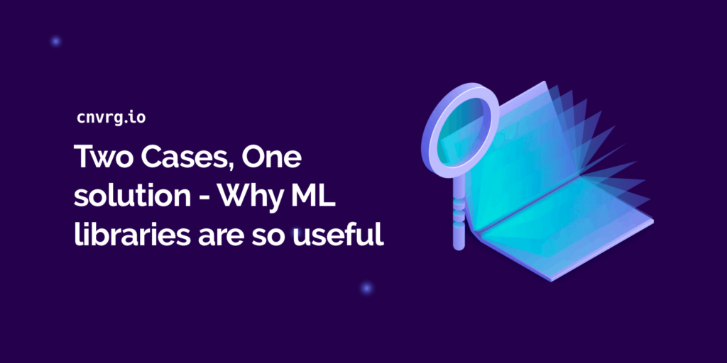 Two Cases, One solution - Why ML Libraries are so useful