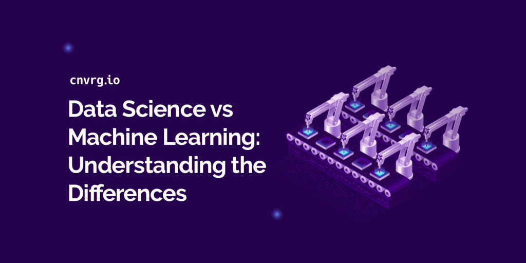 Data Science vs Machine Learning: Understanding the ...