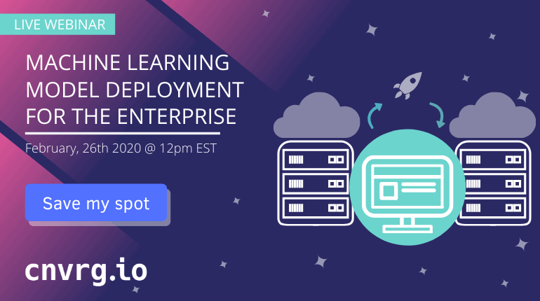 Webinar: Machine Learning Model Deployment for the Enterprise