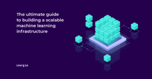 The ultimate guide to building a scalable machine learning platform