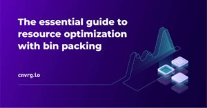 The essential guide to resource optimization with bin packing