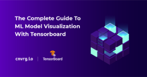 The Complete Guide To ML Model Visualization With Tensorboard