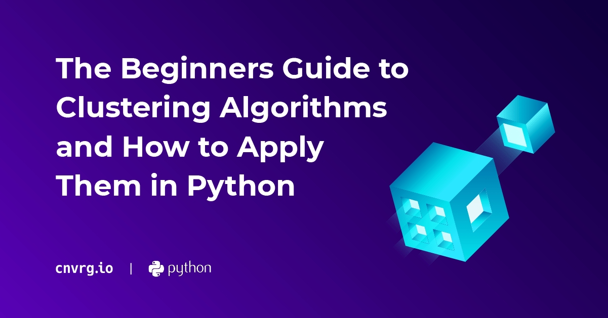 The Beginners Guide to Clustering Algorithms and How to Apply Them in Python 1